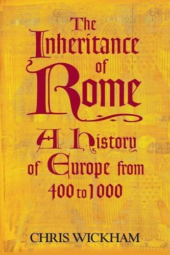 Wickham, Chris. - The Inheritance of Rome: A History of Europe from 400 to 1000.