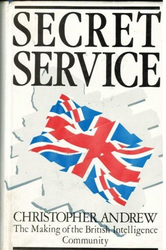 Andrew, Christopher M. - Secret Service: The Making of the British Intelligence Community.