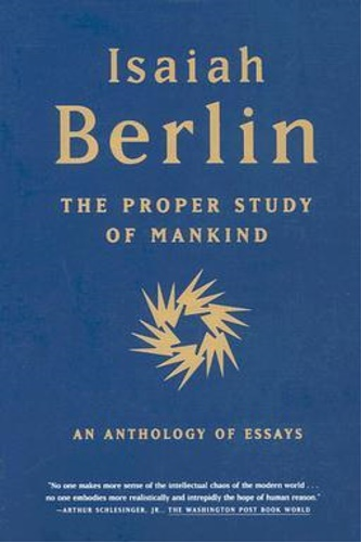 Berlin, Isaiah. - The Proper Study of Mankind: An Anthology of Essays.