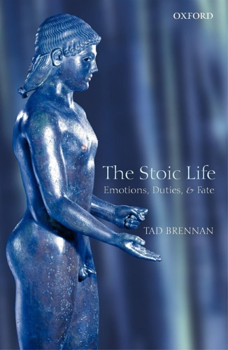 Brennan, Tad. - The Stoic Life. Emotions, Duties, and Fate.