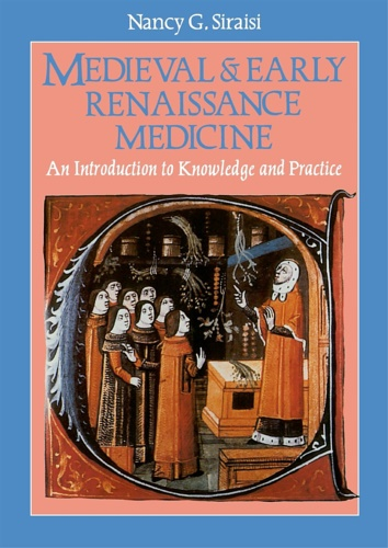 Siraisi, Nancy G. - Medieval and Early Renaissance Medicine: An Introduction To Knowledge And Practice.