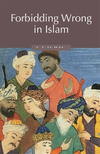 Cook, Michael. - Forbidding Wrong in Islam: An Introduction.