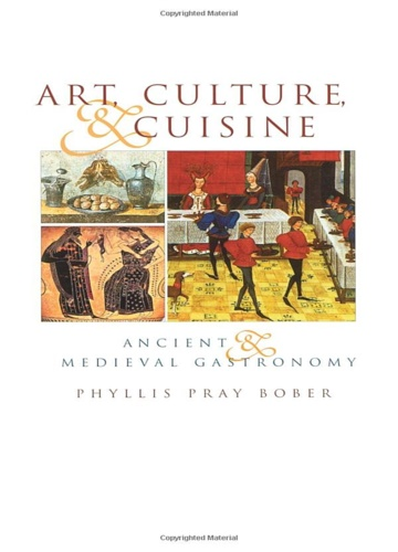 Pray Bober, Phyllis. - Art, Culture, and Cuisine: Ancient and Medieval Gastronomy.