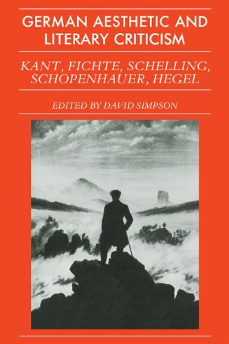 Simpson, David (ed.). - German Aesthetic Literary Criticism: Kant, Fichte, Schelling, Scopenhauer, Hegel.
