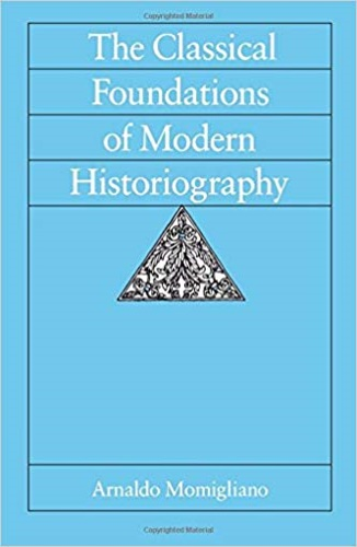 Momigliano, Arnaldo. - The Classical Foundations of Modern Historiography.
