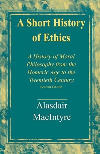 MacIntyre, Alasdair C. - A Short History of Ethics: A History of Moral Philosophy from the Homeric Age to the Twentieth Century.