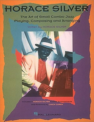 Horace Silver. - Horace Silver. The Art Of Small Jazz Combo Playing. Composing and arranging.