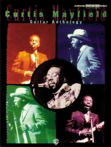 Curtis Mayfield. - Curtis Mayfield. Guitar Anthology.