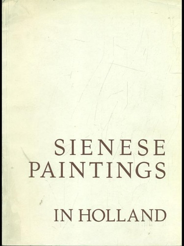 Catalogo della Mostra: - Sienese Paintings in Holland / Pitture senesi in Olanda 1300-1500.