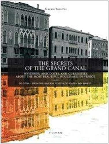 Toso Fei, Alberto. - The secrets of the grand canal. Mysteries, anecdotes, and curiosities about the most beautiful boulevardin the world.