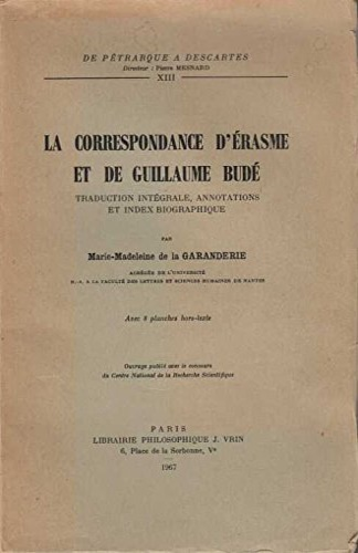 Garanderie, Marie-Madeleine de la. - La Correspondance d'Erasme et de Guillaume Bude: Traduction Integrale, Annotations, et Index Biographique.