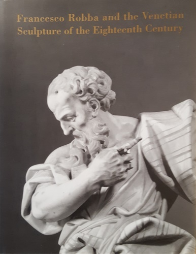 Hofler, Janez (ed.). - Francesco Robba and the Venetian Sculpture of the Eighteenth Century. Papers from an International Symposium. Ljubljana, 16th - 18th October 1998.