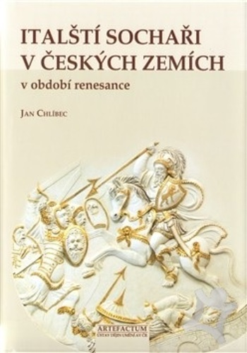 Jan Chlibec. - Italsti sochari v ceskych zemich v obdobi renesance. Italian sculptors in the Czech lands during the Renaissance period.