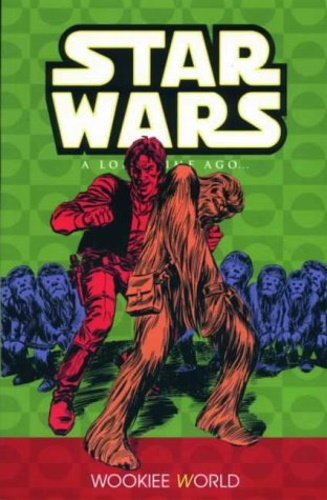 -- - Star Wars: A Long Time Ago...: Wookie World. Vol. 6.