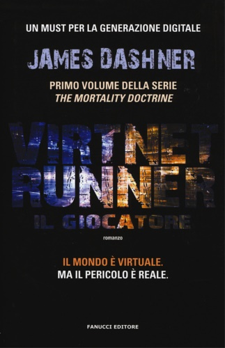 Dashner,James. - Il giocatore. Virtnet Runner. The mortality doctrine: 1.