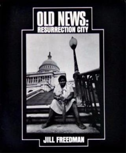 Freedman, Jill. - Old News: Resurrection City.