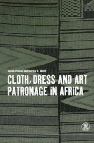 Perani,J. Wolff,N.H. - Cloth, Dress and Art Patronage in Africa.