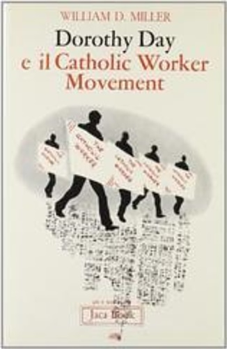 Miller,William D. - Dorothy Day e il Catholic Worker Movement.